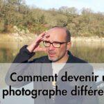 Comment être un photographe différent des autres