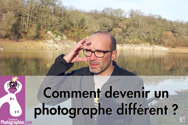 Comment devenir un photographe différent ?