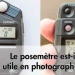 Le posemètre est-il utile en photographie ?