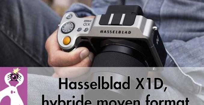 Hasselblad X1D, hybride moyen format