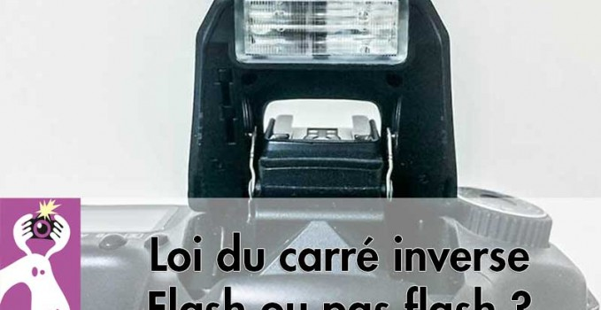 Loi du carré inverse – Flash ou pas flash ?