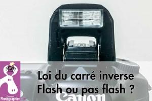 Loi du carré inverse – Flash ou pas flash ?