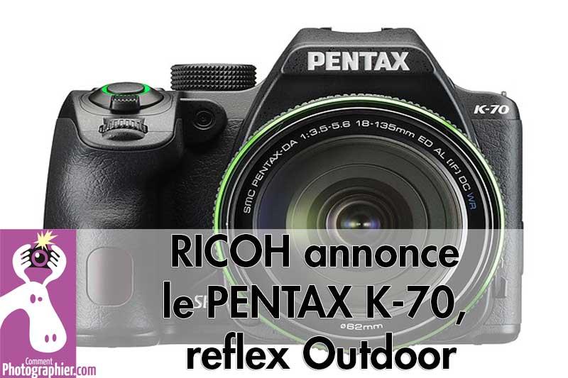 RICOH annonce le PENTAX K-70, reflex Outdoor