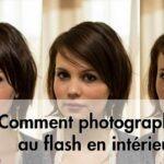 Comment faire mes photos au flash en intérieur
