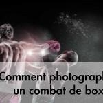 Comment prendre en photo un combat de boxe