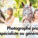On est photographe spécialiste ou on fait le généraliste ?