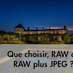 Que choisir, RAW tout seul ou RAW plus JPEG