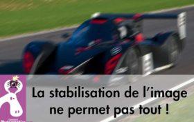 La stabilisation de l'objectif ne permet pas toutes les vitesses