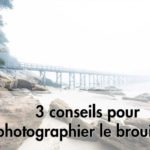 3 conseils pour photographier le brouillard