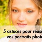 Comment réussir un portrait photo en 5 astuces