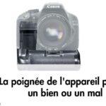 La poignée de l'appareil photo, un bien ou un mal ?