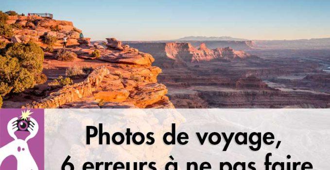 Photos de voyage, 6 erreurs à ne pas faire