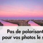 Pas de polarisant pour vos photos de nuit