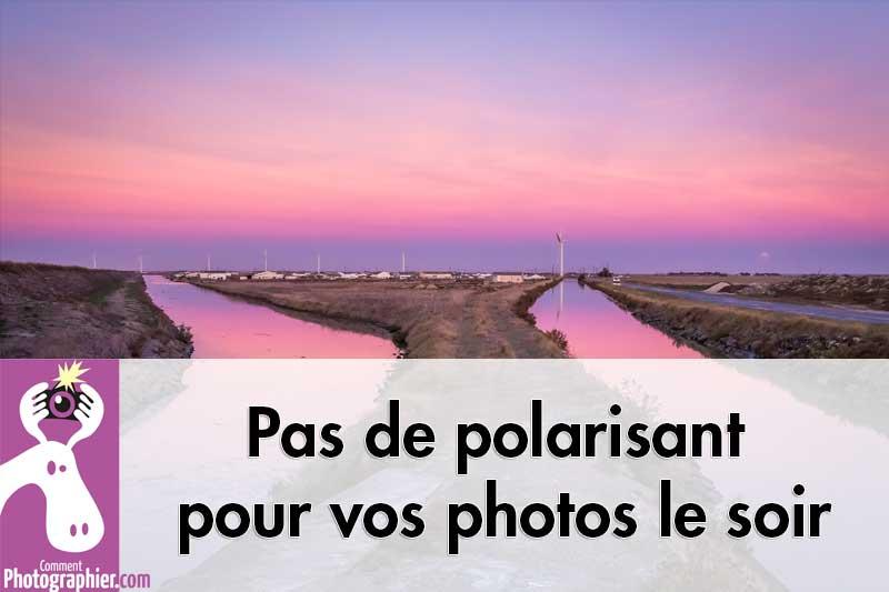 Pas de polarisant pour vos photos le soir