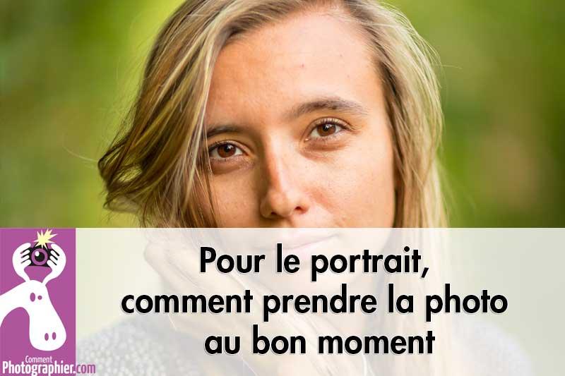 Pour le portrait, comment prendre la photo au bon moment