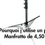 Pourquoi et comment j'utilise un pied Manfrotto de 4,50 m ?