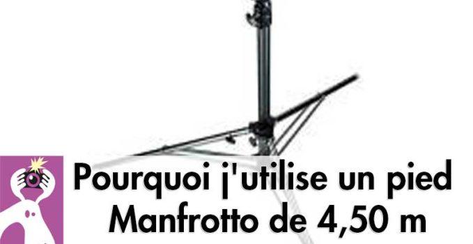 Pourquoi et comment j'utilise un pied Manfrotto de 4,50 m