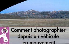Comment photographier depuis un véhicule en mouvement
