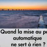 Quand la mise au point automatique ne sert à rien ?
