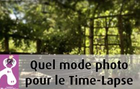 Quel mode photo pour le Time Lapse ?