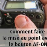 Comment faire la mise au point avec le bouton AF-ON