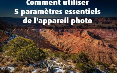 Comment utiliser 5 paramètres essentiels de l'appareil photo